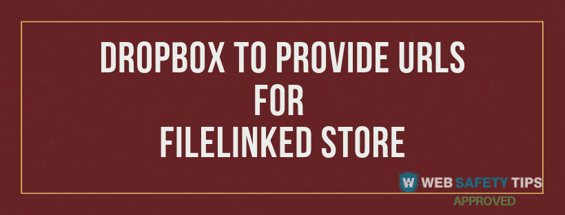 Use Dropbox to provide URLs for your Filelinked store - Web Safety Tips