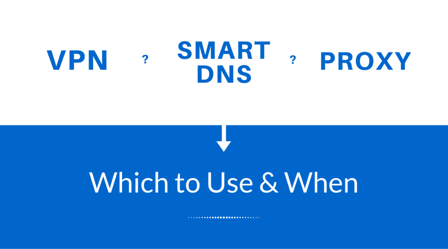 VPN or Smart DNS or Proxy – What is the Best? - Web Safety Tips