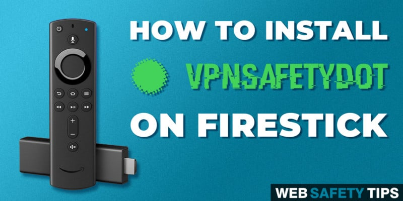 How to Install VPNSafetyDot on Firestick