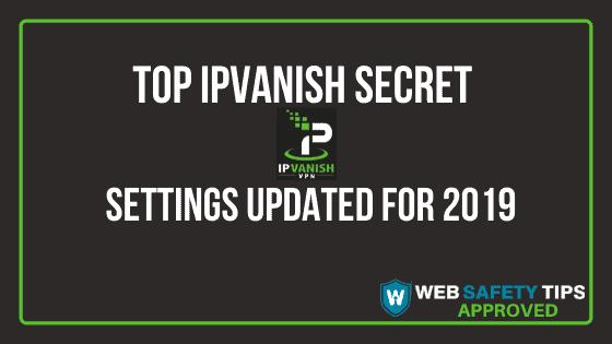 Top ipvanish secret settings