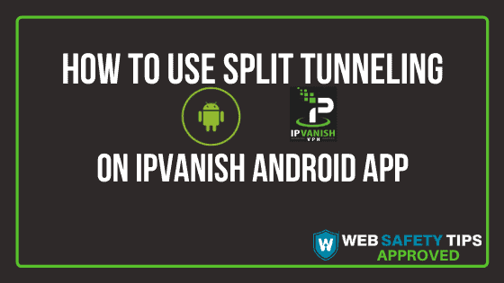 How to Use Split Tunneling on IPVanish Android App