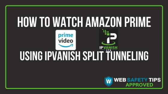 How to Watch Amazon Prime Video using IPVanish Split Tunneling Tutorial