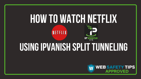 How to Watch Netflix using IPVanish Split Tunneling