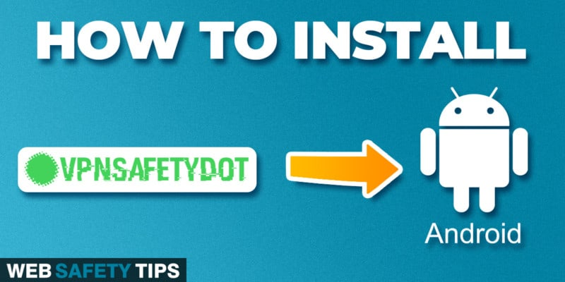 How to Install VPNSafetyDot on Android Phone