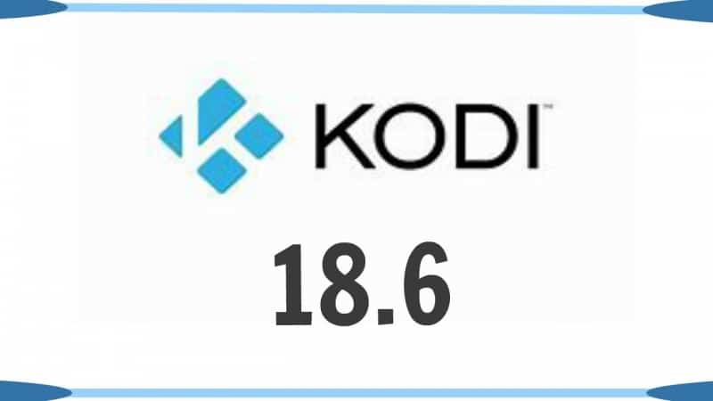 Kodi 18.6 Changes and Bug Fixes