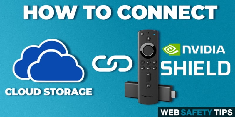 Connect Cloud Storage to Firestick & Nvidia Shield